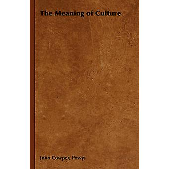 The Meaning of Culture by Powys & John Cowper Cowper