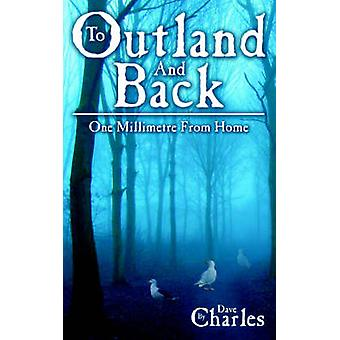 To Outland and Back One Millimetre from Home by Charles & Dave