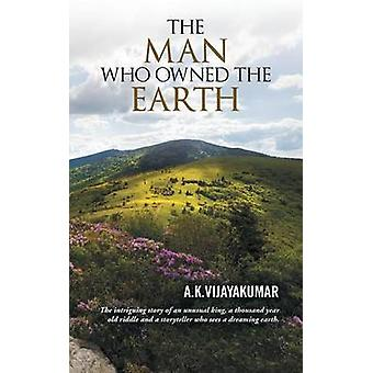 The Man Who Owned the Earth by Vijayakumar & A. K.