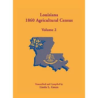 Louisiana 1860 Landwirtschaftszählung Band 2 von Green & Linda L.