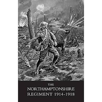 NORTHAMPTONSHIRE REGIMENT 19141918 by Various