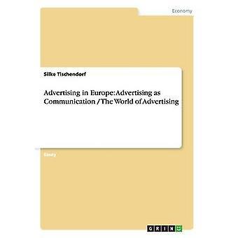 Werbung in Europa Werbung wie Kommunikation die Welt der Werbung von Tischendorf & Silke