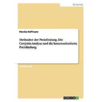 Methoden der Preisfindung. Die ConjointAnalyse Und sterben Kostenorientierte Preisfindung durch & Monika Hoffmann