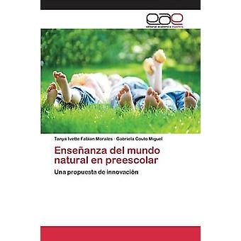 Enseanza del mundo natural en preescolar by Fabian Morales Tanya Ivette