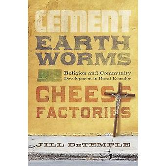 Cement - Earthworms - and Cheese Factories - Religion and Community De