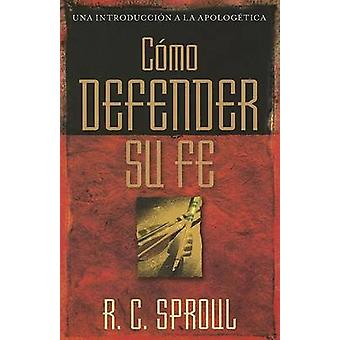 Como Defender Su Fe by R C Sproul - 9780825416248 Book