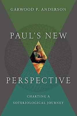Paul& 039;s nouveau Perspective - Charting a Soteriological Journey by Garbois