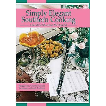Simply Elegant Southern Cooking - Recipes with a Gourmet Flair and the