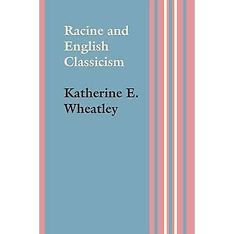 Racine and English Classicism by Katherine Ernestine Wheatley - 97814