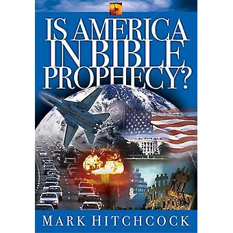 Is America in Bible Prophecy? by Mark Hitchcock - 9781576734964 Book