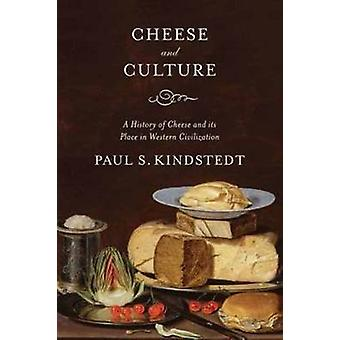 Cheese and Culture - A History of Cheese and Its Place in Western Civi