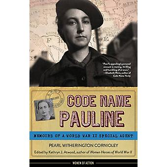 Code Name Pauline - Memoirs of a World War II Special Agent by Pearl W