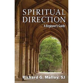 Spiritual Direction - A Beginner's Guide by Richard G. Malloy - 978162