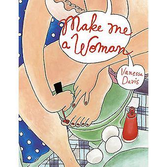 Make Me a Woman by Vanessa Davis - 9781770460218 Book