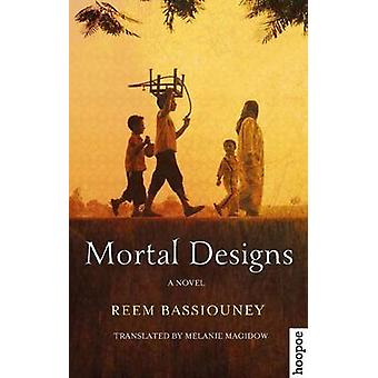 Mortal Designs - A Novel by Reem Bassiouney - Melanie Magidow - 978977