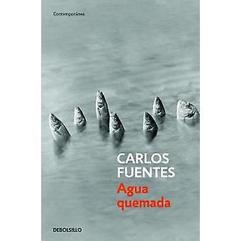 Agua Quemada / Burn Water by Carlos Castellanos Fuentes - 97860731447