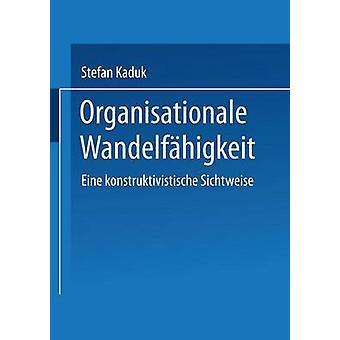 Organisationale Wandelfahigkeit Eine Konstruktivistische Sichtweise by Kaduk & Stefan